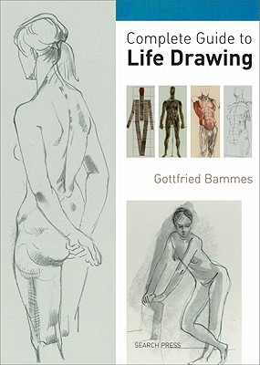 Complete Guide to Life Drawing By Bammes, Gottfried